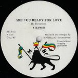 Are You Ready For Love / Atomic Energy - Stepper