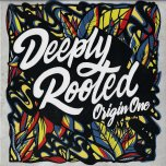 Deeply Rooted - Origin One