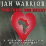 Dub From The Heart  - Jah Warrior