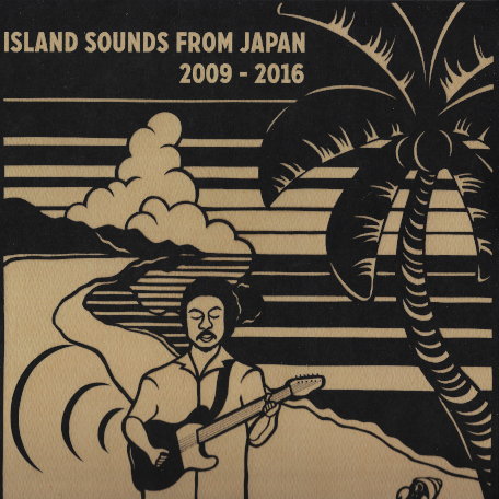 Island Sounds From Japan 2009 - 2016 - Speak No Evil / Aqatuki / Altz / Keiichi Tanaka
