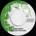 Look What You Doing / Look What You Dubbing - Dennis Brown