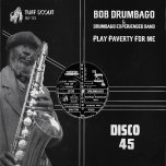 Play Paverty For Me / Version / Nuff Version - Bob Drumbago And Drumbago Experienced Band