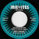 Put Food On The Ghetto Youth Table / Put Dub On The Turntable - Eek A Mouse / Irie Ites