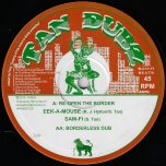 Re Open The Border / Borderless Dub / Cross Over Yonder / Beyond The Dub - Eek A Mouse / Sam Fi / King Zois