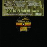 ROOTS ELEMENT DUB EP Rally Round Da Dub / Rally Dub Chant / Rally Dub Cry / Rally Alert / Rally Dub Alert / Rally Dub Alert Ver 3 - High Elements Remixes Roots Hitek / Roots Hitek Meets Digistep