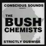 CONSCIOUS SOUNDS PRESENTS Strictly Dubwise - The Bush Chemists
