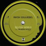 Selfish World / Ya Se - Payoh Soul Rebel / Paupa Man