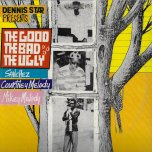Dennis Star Presents The Good The Bad The Ugly - Sanchez / Courtney Melody / Mikey Melody