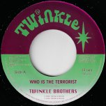 Who Is The Terrorist / Dub Ver - Twinkle Brothers